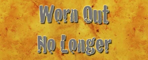 Worn Out No Longer